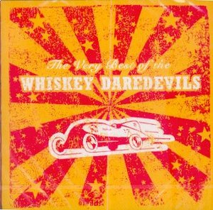 WHISKEY DAREDEVILS, THE : The Very Best Of  The Whiskey Daredevils