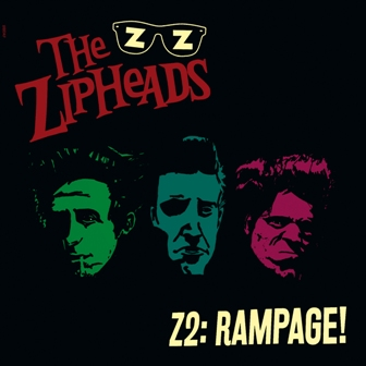 ZIPHEADS, THE : Z2: Rampage!