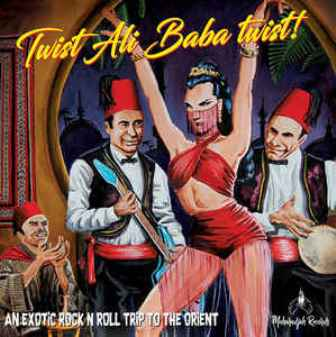 TWIST ALI BABA TWIST ! : An exotic rock n roll trip to the orient