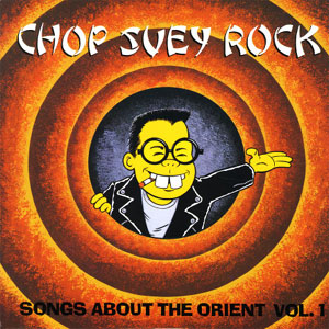 CHOP SUEY ROCK : Songs About The Orient - Volume 1