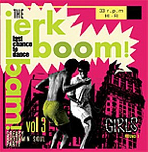 JERK BOOM BAM,THE : Volume 3 (Girls Round 1 )