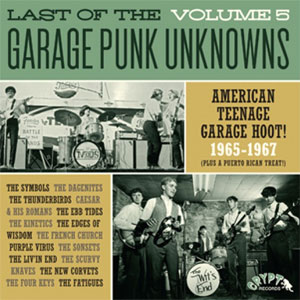 LAST OF THE GARAGE PUNK UNKNOWNS : Volume 5