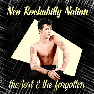 NEO ROCKABILLY NATION : The Lost & The Forgotten