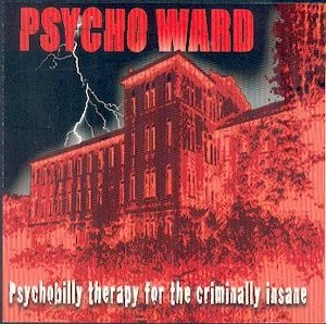 PSYCHO WARD : Psychobilly Therapy For The Criminally Insane Vol.1