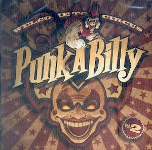 WELCOME TO CIRCUS PUNKABILLY : Volume 2
