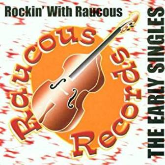 VARIOUS ARTISTS: : ROCKIN'WITH RAUCOUS....THE EARLY SINGLES