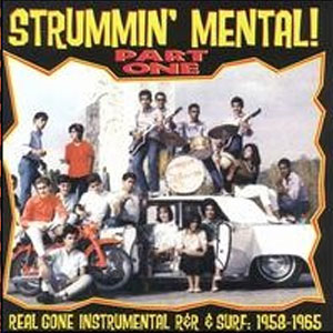 STRUMMIN' MENTAL! : Part One - Real Gone Instrumentals R&R & Surf:1958-1965