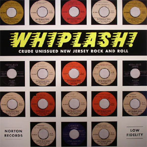 WHIPLASH! : Crude Unissued New Jersey Rock & Roll