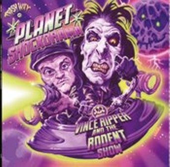 VINCE RIPPER & THE RODENT SHOW : Planet Shockorama