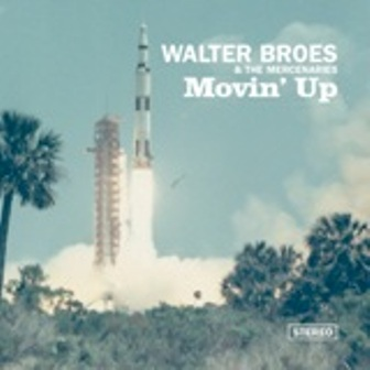 WALTER BROES & THE MECENARIES : Movin' Up
