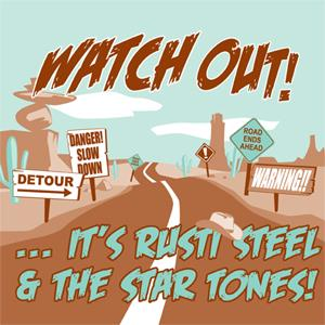 RUSTY STEEL & THE STAR TONES : Watch out!...It's Rusti Steel & The Star Tones!