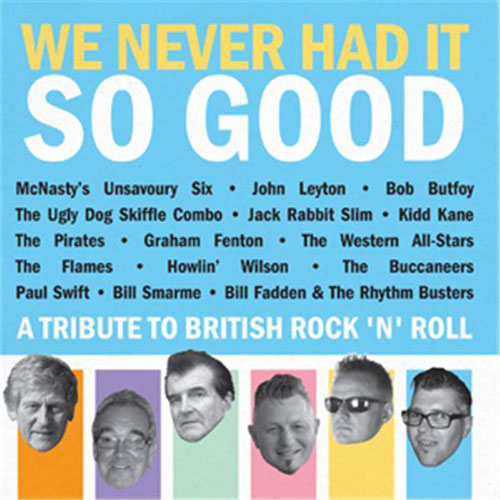 WE NEVER HAD IT SO GOOD : A Tribute To British Rock'n Roll