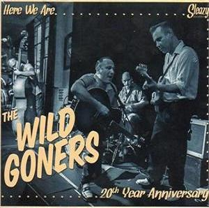 WILD GONERS, THE : Here We Are (20th Year Anniversary)