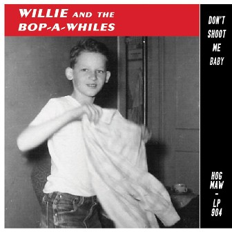 WILLIE AND THE BOP-A-WHILES : Don't Shoot Me Baby