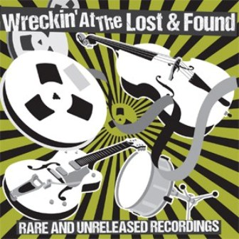 WRECKIN' AT THE LOST & FOUND : Rare and unreleased recordings