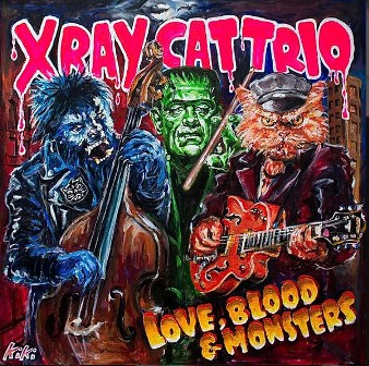 X RAY CAT TRIO : Love, Blood & Monsters